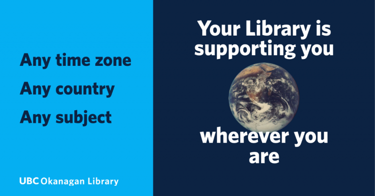 Any time zone. Any Country. Any Subject. Your Library is supporting. you wherever you are. Image of globe. UBC Okanagan Library